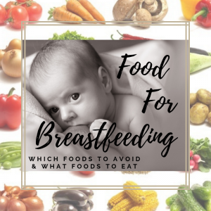 Food For Breastfeeding: Which Foods to Avoid & What Foods to Eat